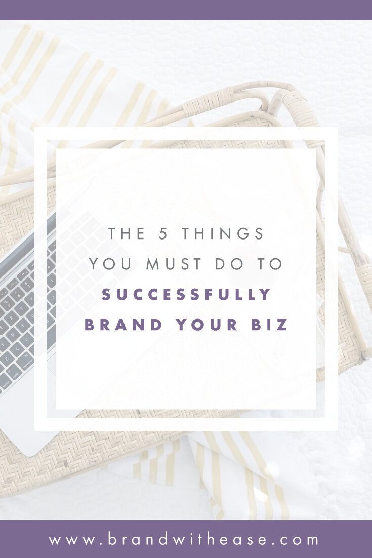 The 5 Things You Must Do To Successfully Brand Your Biz