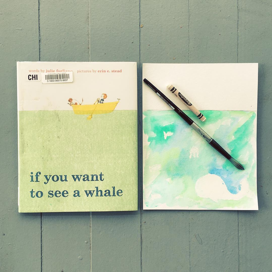 If You Want to See a Whale  by Julie Fogliano illustrated by Erin E. Stead