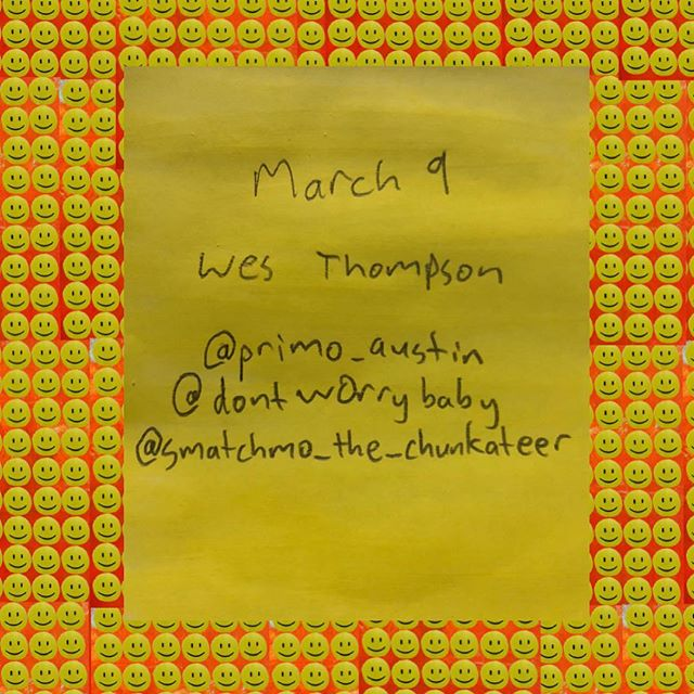 MARCH 9 // you know where // ARTIST @smatchmo_the_chunkateer HOSTS @dontw0rrybaby @primo_austin
