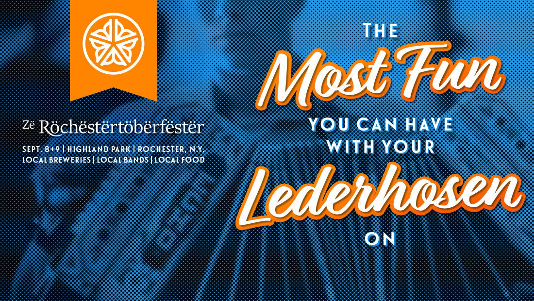 Zë Röchëstërtöbërfëstër promotional marketing for Rochester, New York's, Oktoberfest. The Most Fun You Can Have With Your Lederhosen On. Designed by marketing and advertising agency Insomniac Studios, 2018.