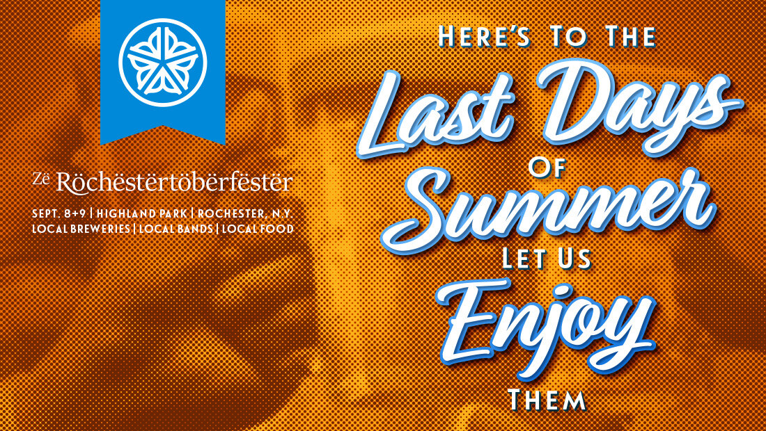 A Zë Röchëstërtöbërfëstër promotional poster. Here's To The Last Days Of Summer Let Us Enjoy Them. Poster design by Rochester marketing and advertising agency Insomniac Studios, 2018.