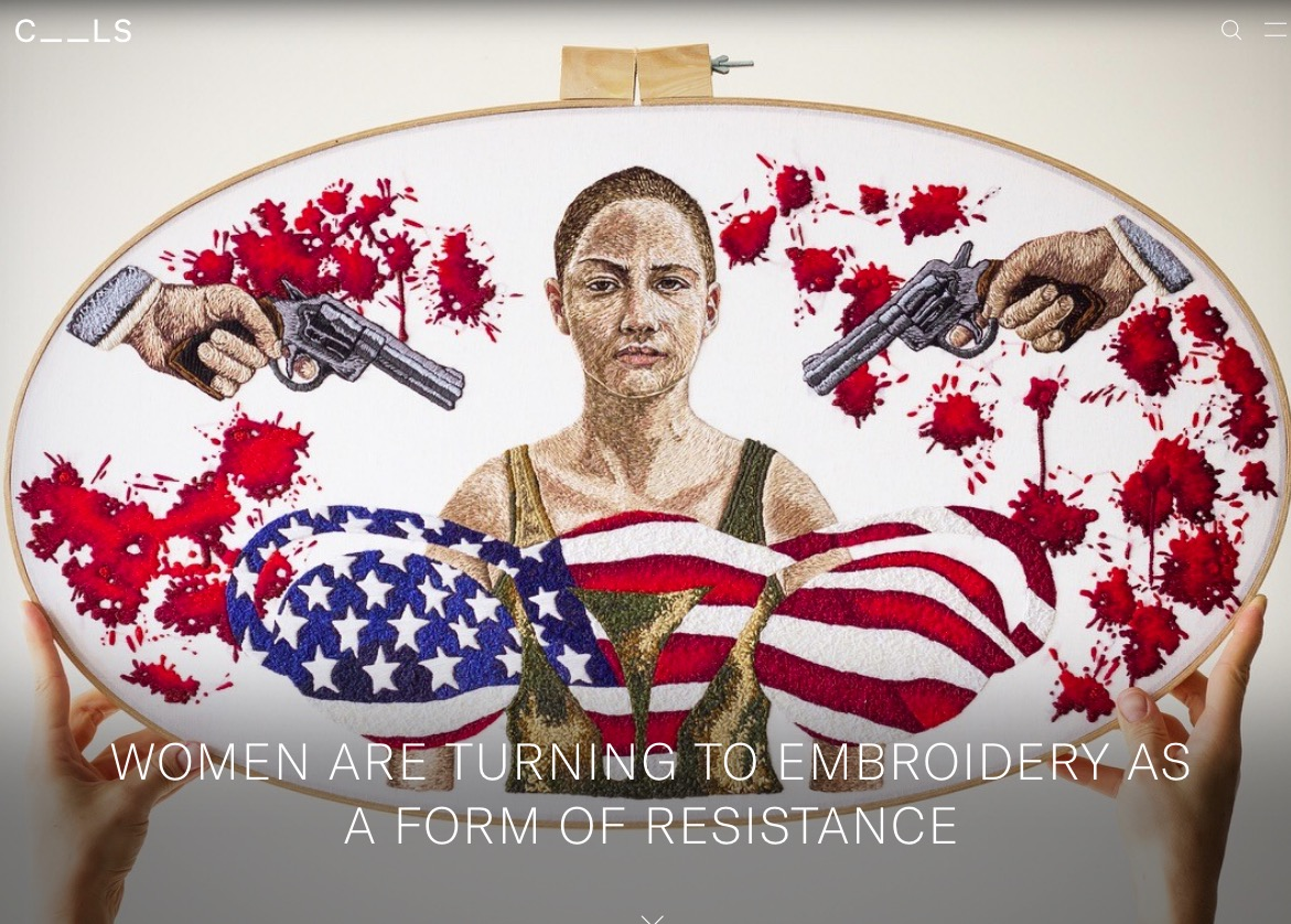 C_ _ LS - WOMEN ARE TURNING TO EMBROIDERY AS A FORM OF RESISTANCEBy Tabitha Britt