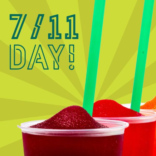 July 11th - #711Day  It's #711Day! FYI: Did you know that today you can get a free Slurpee from a 7-Eleven? You can thank me later for that little heads up.