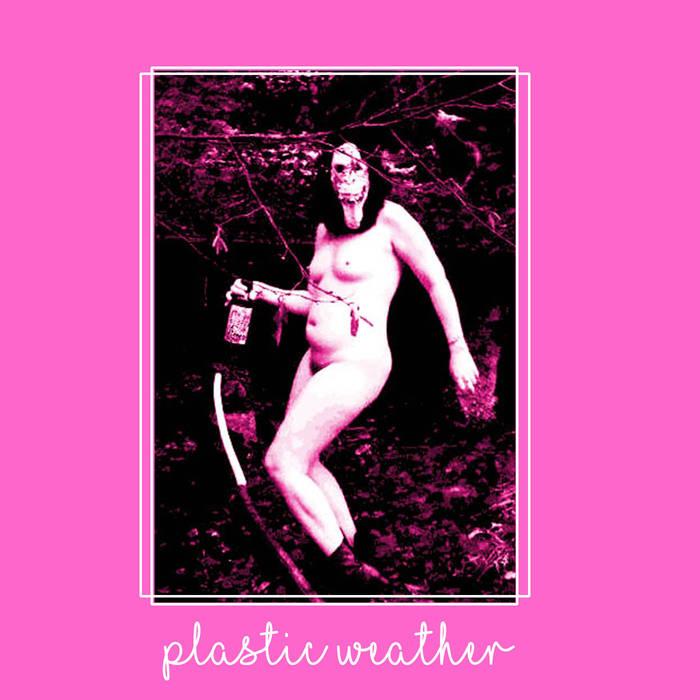 "Plastic Weather - a ""bratty synth punk from Portland, Oregon."""