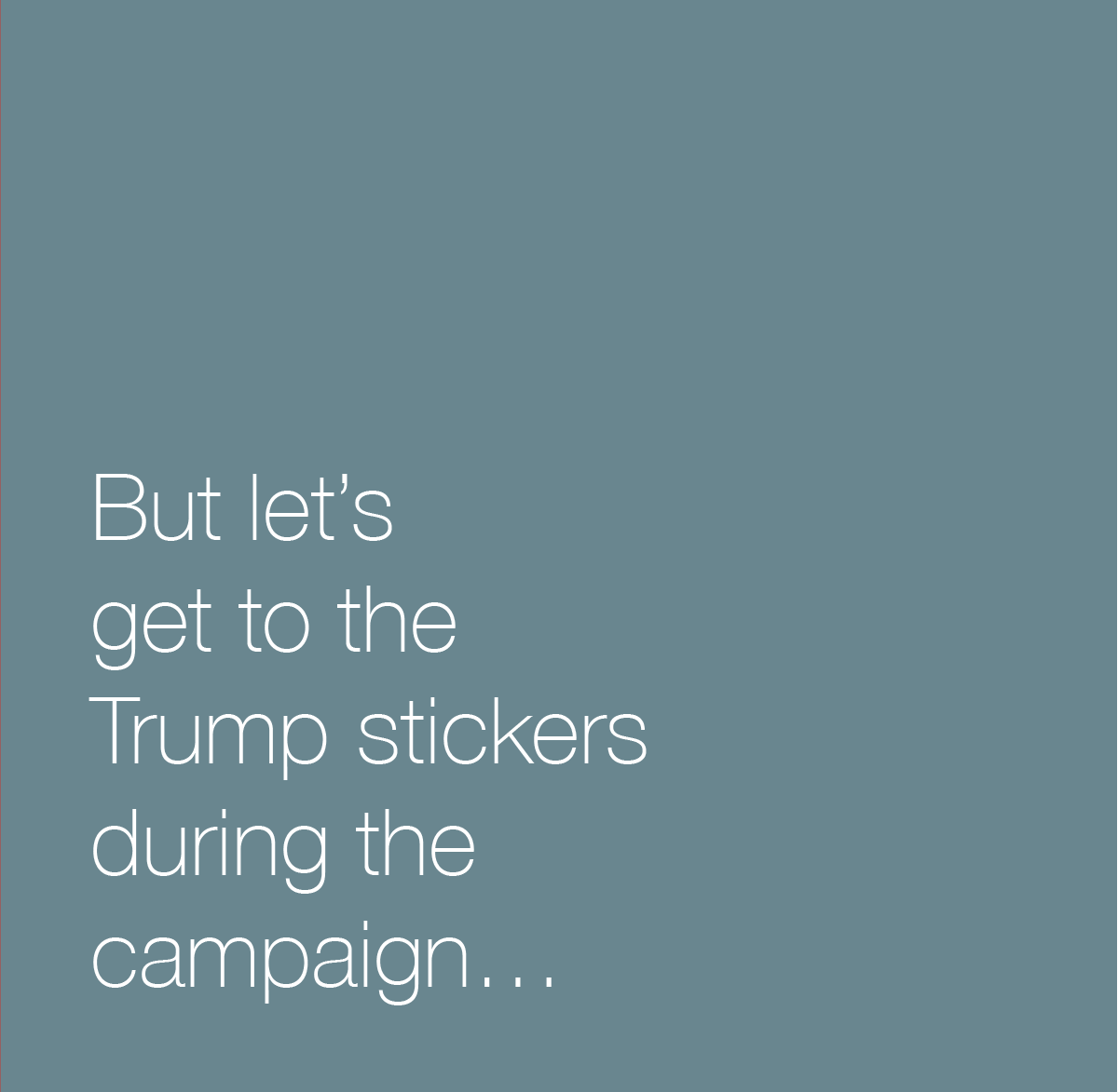 But let's get to the Trump stickers during the 2016 campaign