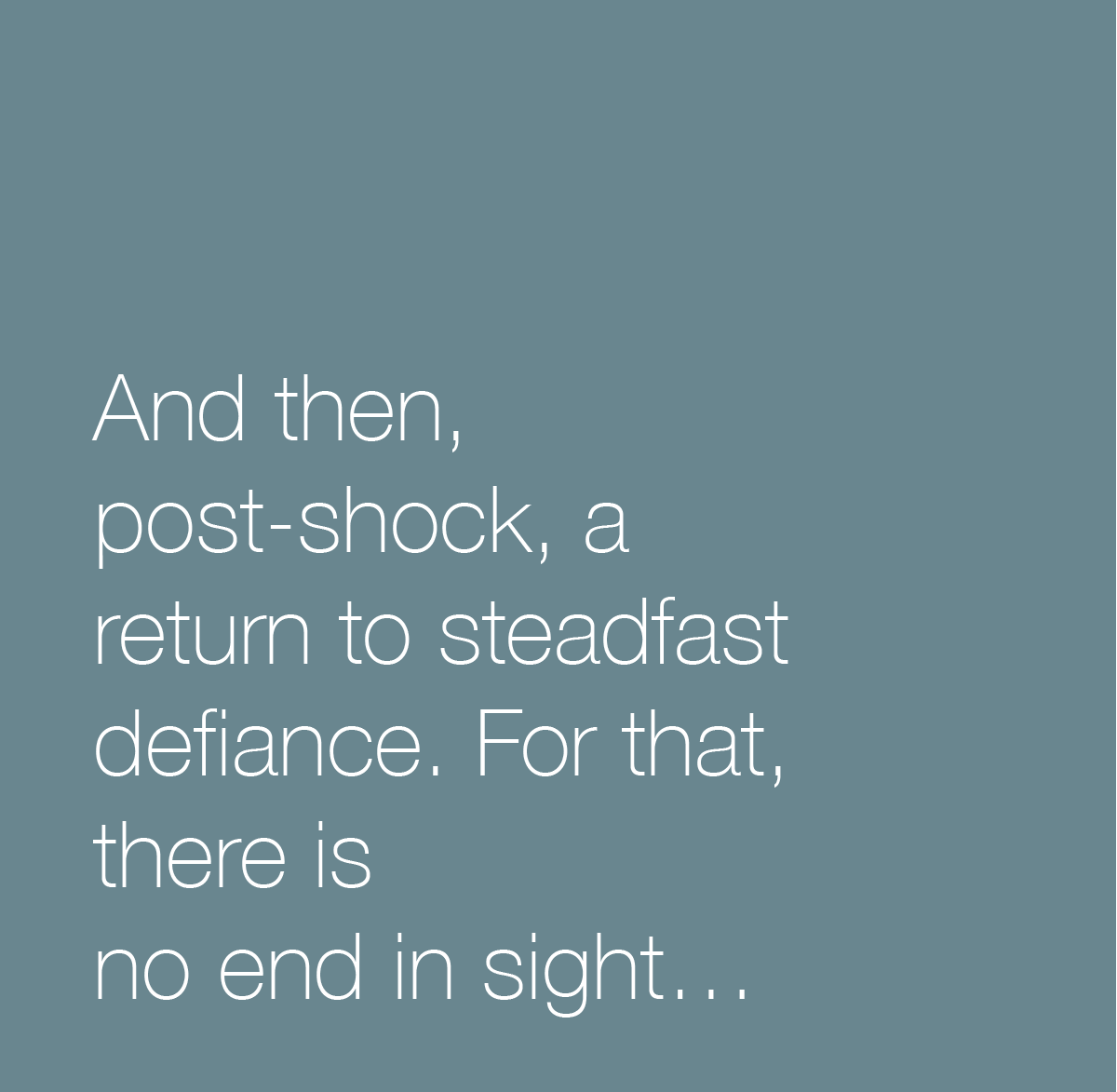 And then post-shock, a return to steadfast defiance. For that, there is no end in sight...