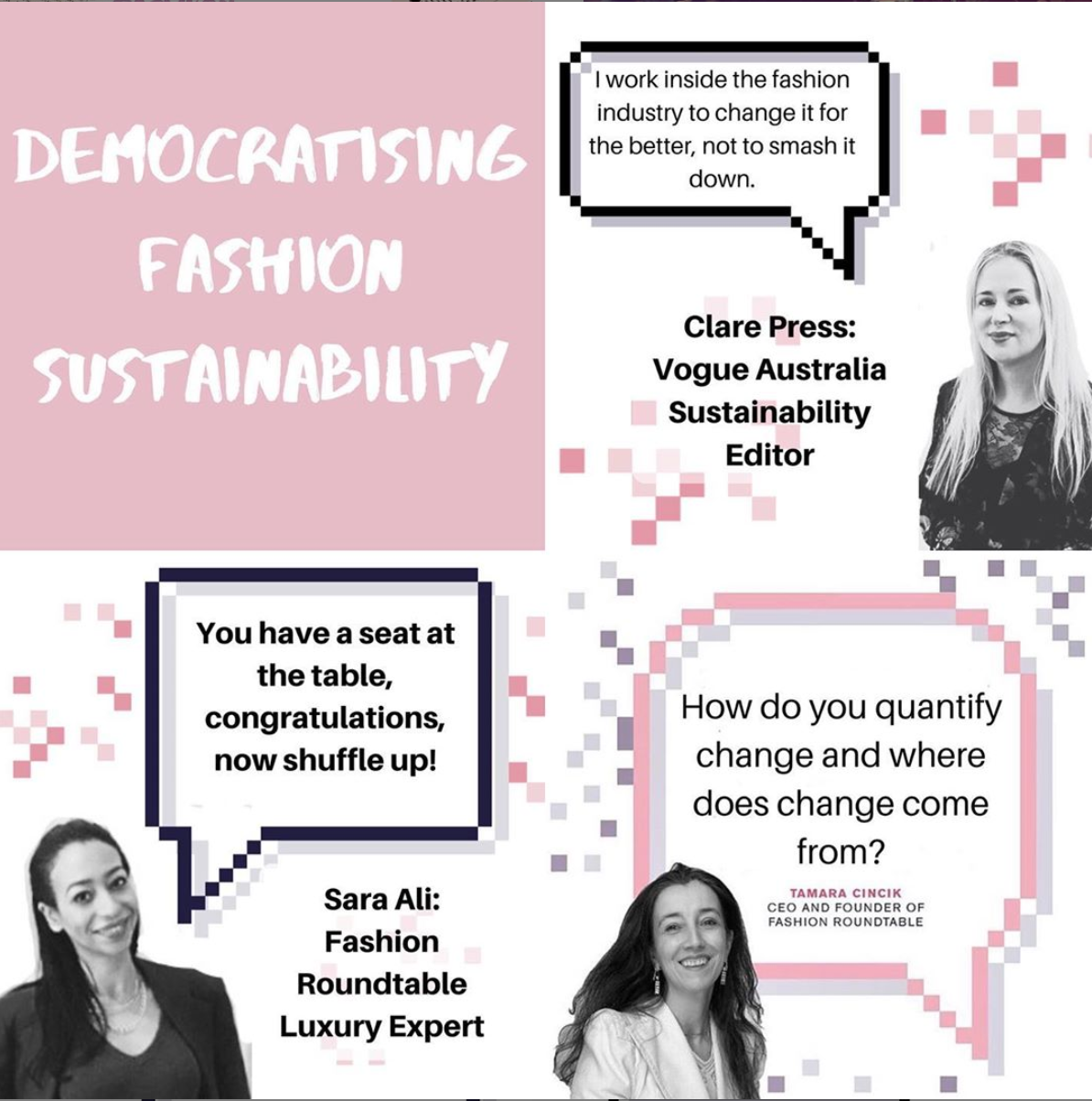 DEMOCRATISING FASHION SUSTAINABILITY - Q&A and Workshop with Clare Press, Sustainability Editor at Vogue Australia and workshops led by Clare, Sara Ali and Tamara Cincik on what policy and democratising fashion sustainability means for its long-term future as an inclusive sector.24/09/2019, The Curtain Hotel, Shoreditch