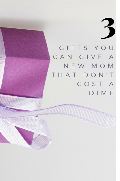 3 gifts you can give a new mom that don't cost a dime