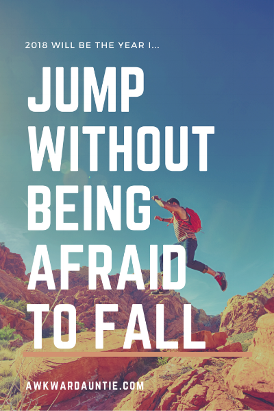 2018 will be the year I ... jump without being afraid to fall