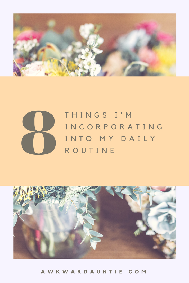 8 things I'm incorporating into my daily routine