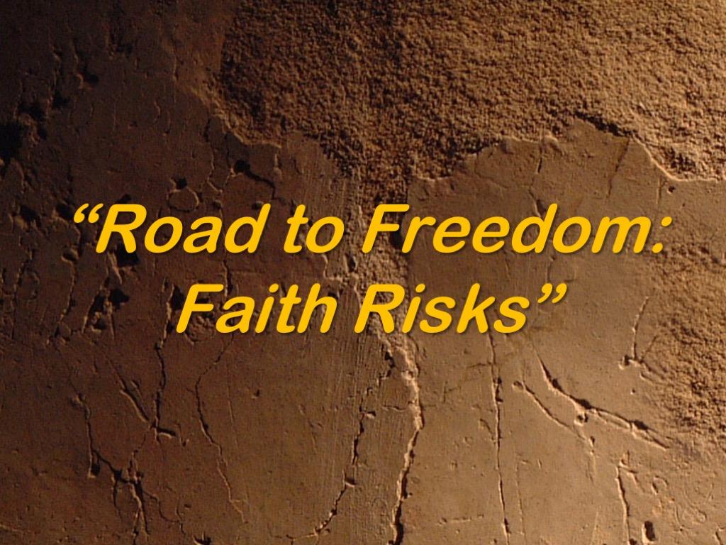 Road to Freedom - Faith Risks.jpg