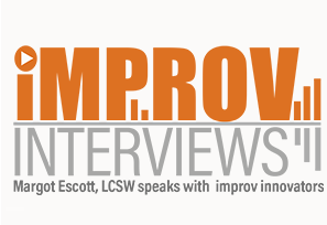 "Improv Interviews with Margot Escott - ""This interview is one of my favorites – especially our two-person scene. I learned a lot from Cameron and I know you will too!"" – Margot Escott, MSW, LCSW"