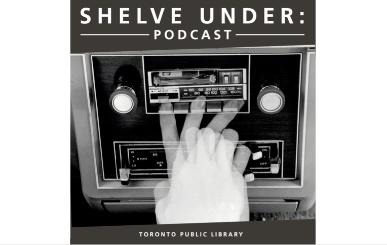 Shelve Under: Toronto Public Library Podcast -