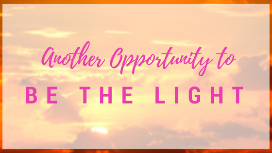 06-20-Another opportunity to be the light..png