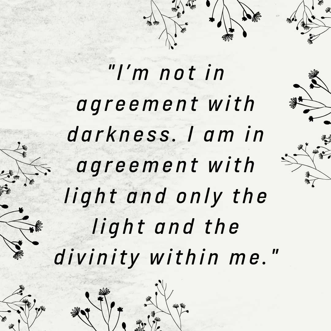 I'm not in agreement with darkness. I am in agreement with light and only the light and the divinity within me..jpg