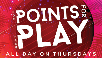 Points for Play - • All day Thursdays• starting 6/6/19Exchange your COMP POINTS for FREE PLAY!50 Comp Points = $5 Free Play100 Comp Points = $10 Free Play250 Comp Points = $25 Free Play500 Comp Points = $50 Free Play1,000 Comp Points = $100 Free PlayLimit 1 exchange per week.