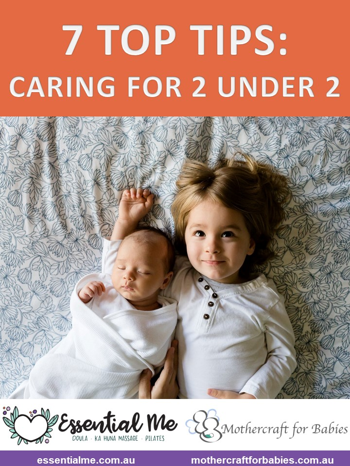 Mothercraft Nurse Beth Barclay shares her top 7 tips for caring for 2 children under 2 years age. Blog written for Amanda the Doula from Essential Me, offering birth and postpartum doula services in Sydney, Ka Huna Massage in Bondi Junction, and a mobile Pilates service too.