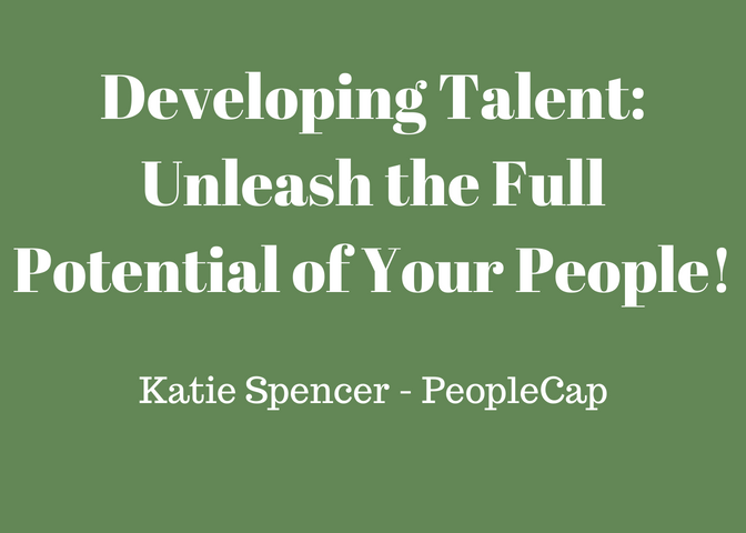 Developing Talent: Unleash the Full Potential of Your People!