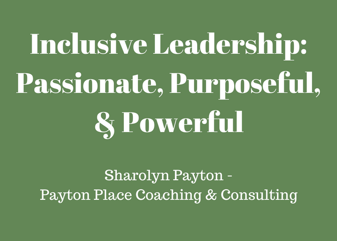 Inclusive Leadership: Passionate, Purposeful, & Powerful