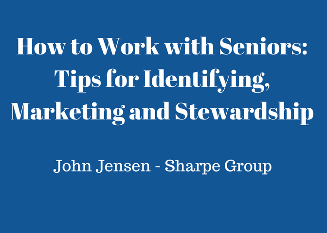 How to Work with Seniors: Tips for Identifying, Marketing and Stewardship