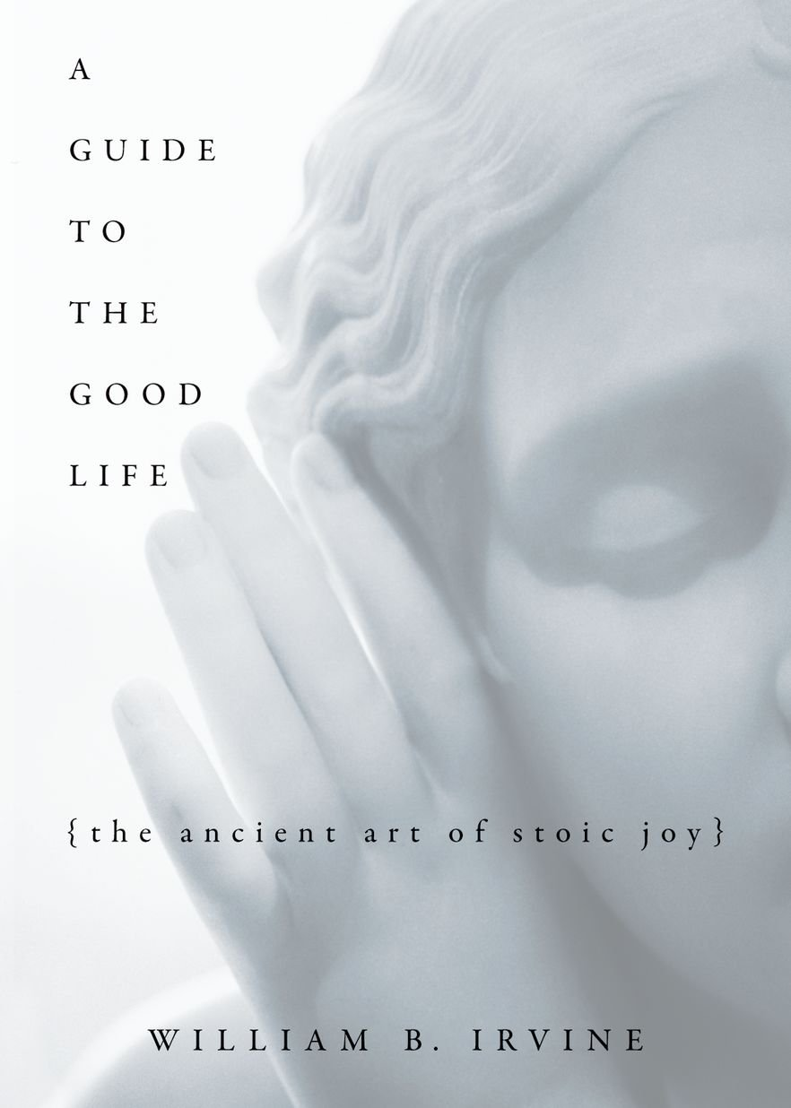 A Guide To The Good Life - William B. Irvine