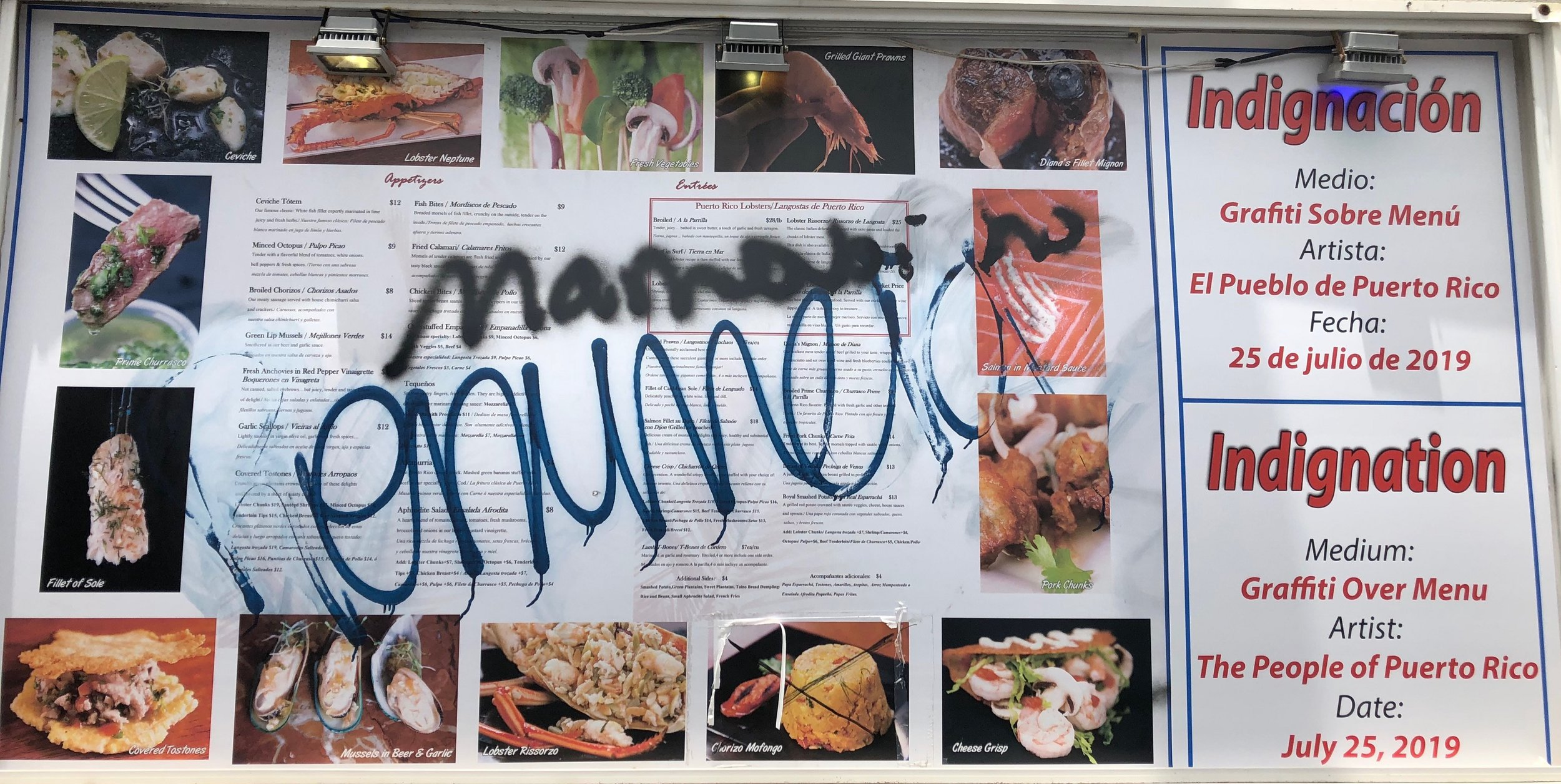 "Signs of resistance: Graffiti on a restaurant menu, urging Governor ""Ricky"" Roselló to resign becomes a celebrated piece of art, by ""The People of Puerto Rico."" Spray-painted discontent marked the outspoken latino intolerance for corruption and incompetence, a political culture that has a lot to inform our own somnambulant one"