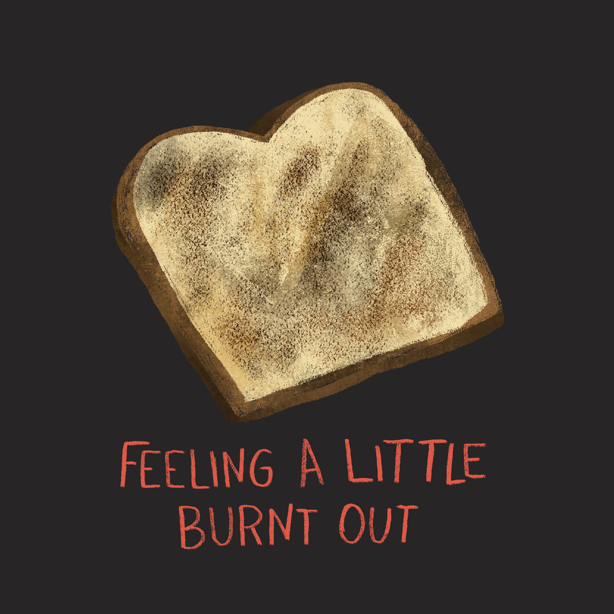 Burnt Out Toast