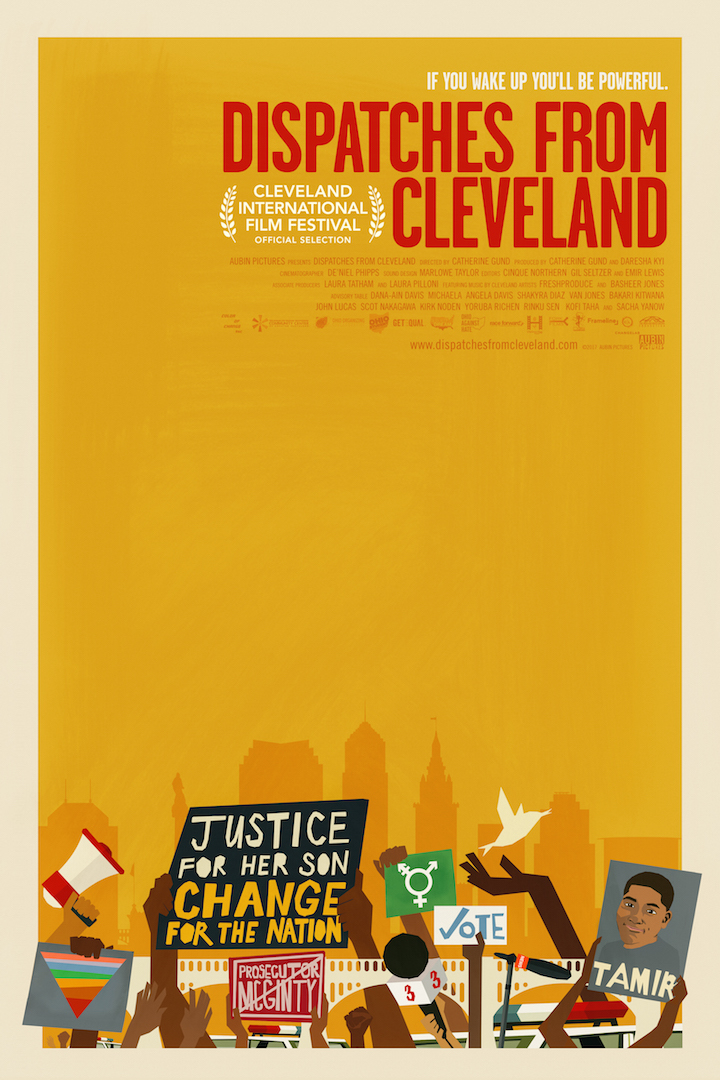 DISPATCHES FROM CLEVELAND poster, dimensions 24 x 36, $25   DISPATCHES FROM CLEVELAND is a feature-length documentary in five parts that closely examines the early 21st century, rust-belt city of Cleveland, Ohio, one of the most racially divided cities in America. The film follows ordinary people – long shaken by police misconduct, social discrimination, and poverty – whose love for their home pushes them to work together to bring about real change in the wake of the police murder of 12-year old Tamir Ric . Learn more:  dispatchesfromcleveland.com .   Ships via USPS in 2 to 9 business days.