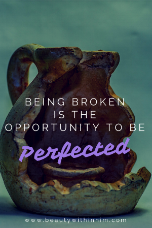 Being Broken Is The Opportunity To Be Perfected
