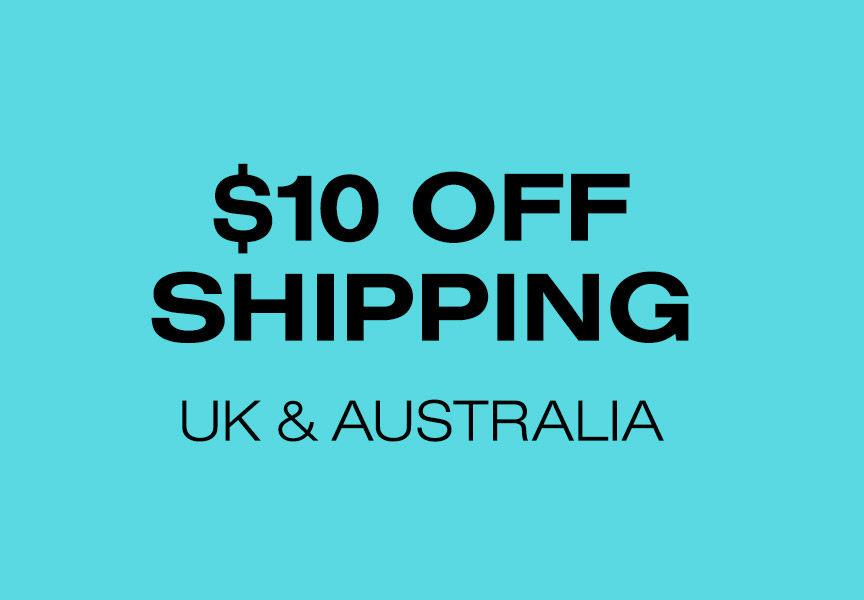 $10 Off Shipping to Australia and the UK on Orders of $60 or More* - Copy and paste the following discount codes to use at checkout, based on your location:AUSTRALIA: AUS10OFF60UK: UK10OFF60*Shipping discount cannot be combined with other offers.