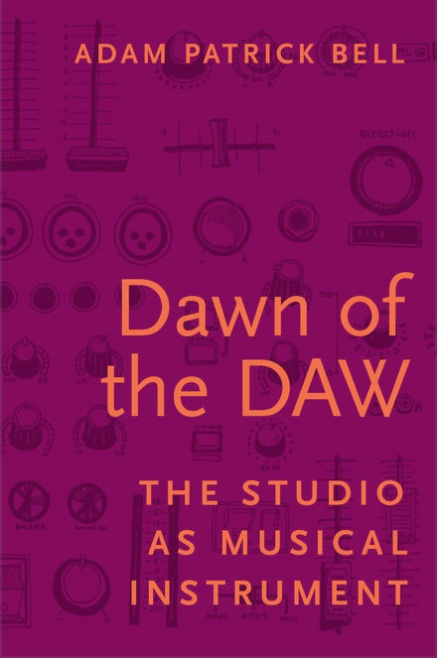 Dawn of the DAW - Excellently researched and written book about the history and evolution of DIY recording and the implications for music education.