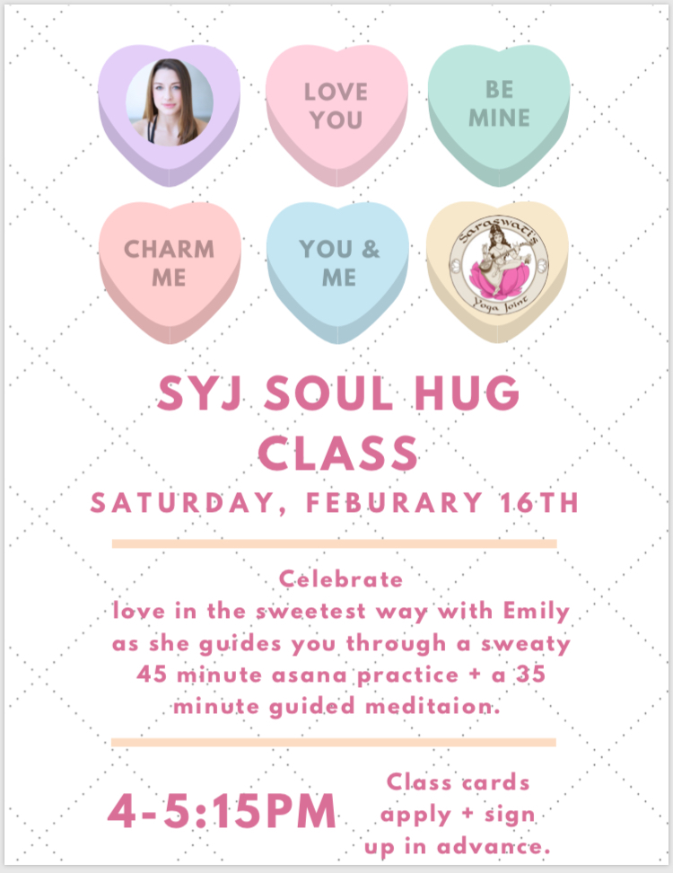 SYJ SOUL HUG CLASS - Join me On February 16th for a sweet soul hug class of asana and meditation. This will be from 4-5:15pm and class cards apply. You can sign up via link below. Feel free to bring anyone whom you think could use a soul hug (ahem… everyone!).
