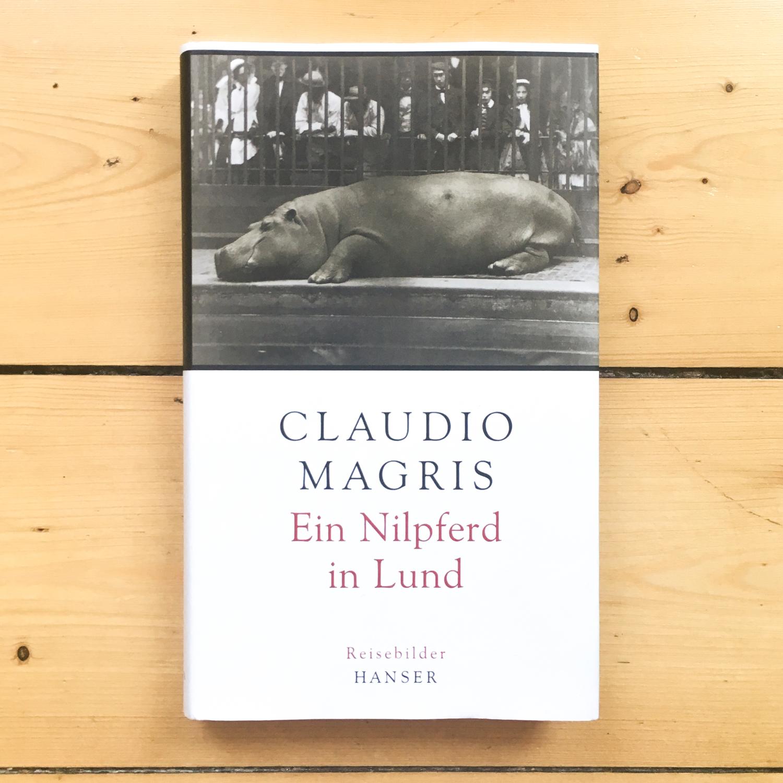 Claudio Magris, Ein Nilpferd in Lund: Reisebilder  (München: Hanser, 2009).  Buch der Woche vom 08. Juli 2017