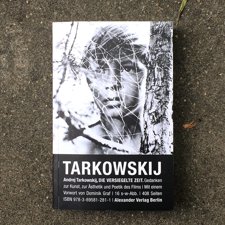 Andrej Tarkowskij,  Die versiegelte Zeit. Gedanken zur Kunst, zur Ästhetik und Poetik des Films  (Berlin: Alexander Verlag/Ullstein, 2016/1985)  Buch der Woche vom 13.05.2018