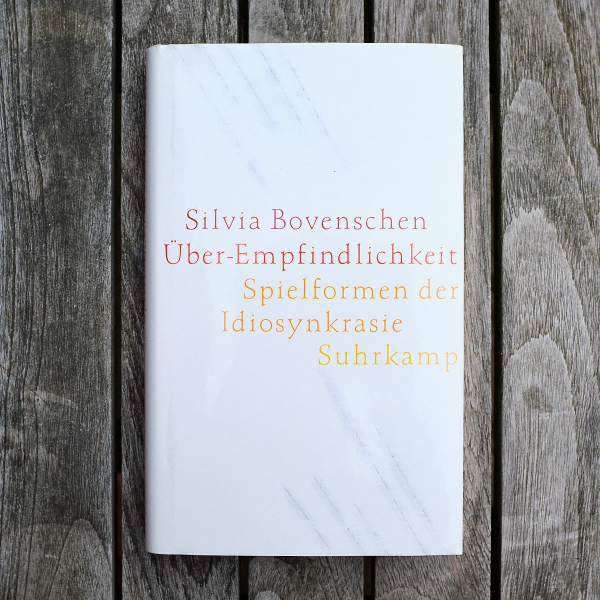 Silvia Bovenschen,  Über-Empfindlichkeit. Spielformen der Idiosynkrasie  (Frankfurt am Main: Suhrkamp, 2000)   Buch der Woche vom 03.06.2018