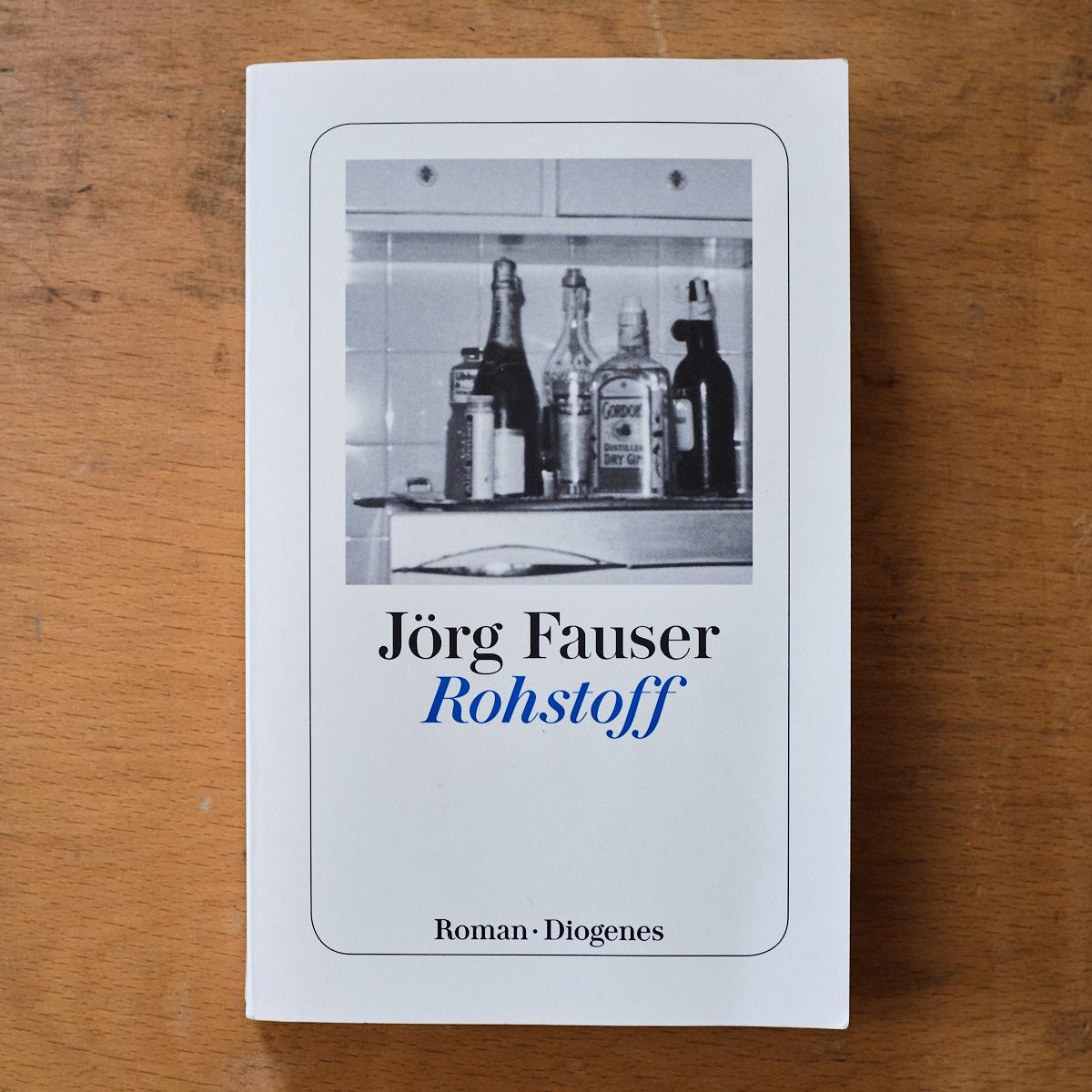 Jörg Fauser. Rohstoff  (Zürich: Diogenes, 2009 [1984])    Gasteintrag vom 27.06.2018