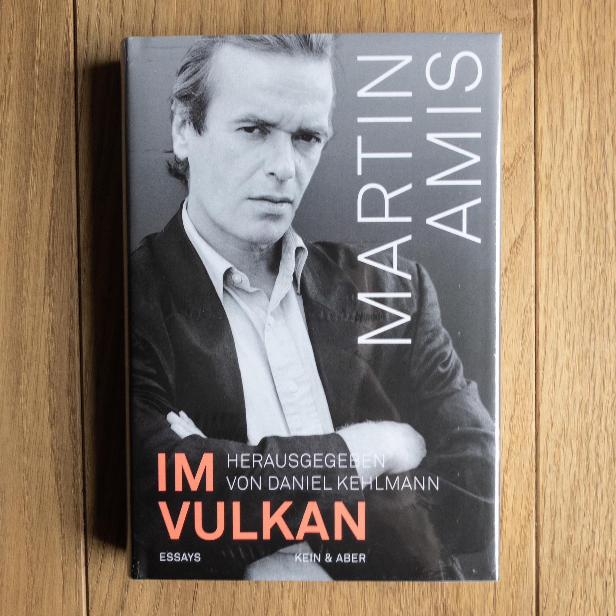 Martin Amis,  Im Vulkan  (Zürich: Kein & Aber, 2018)