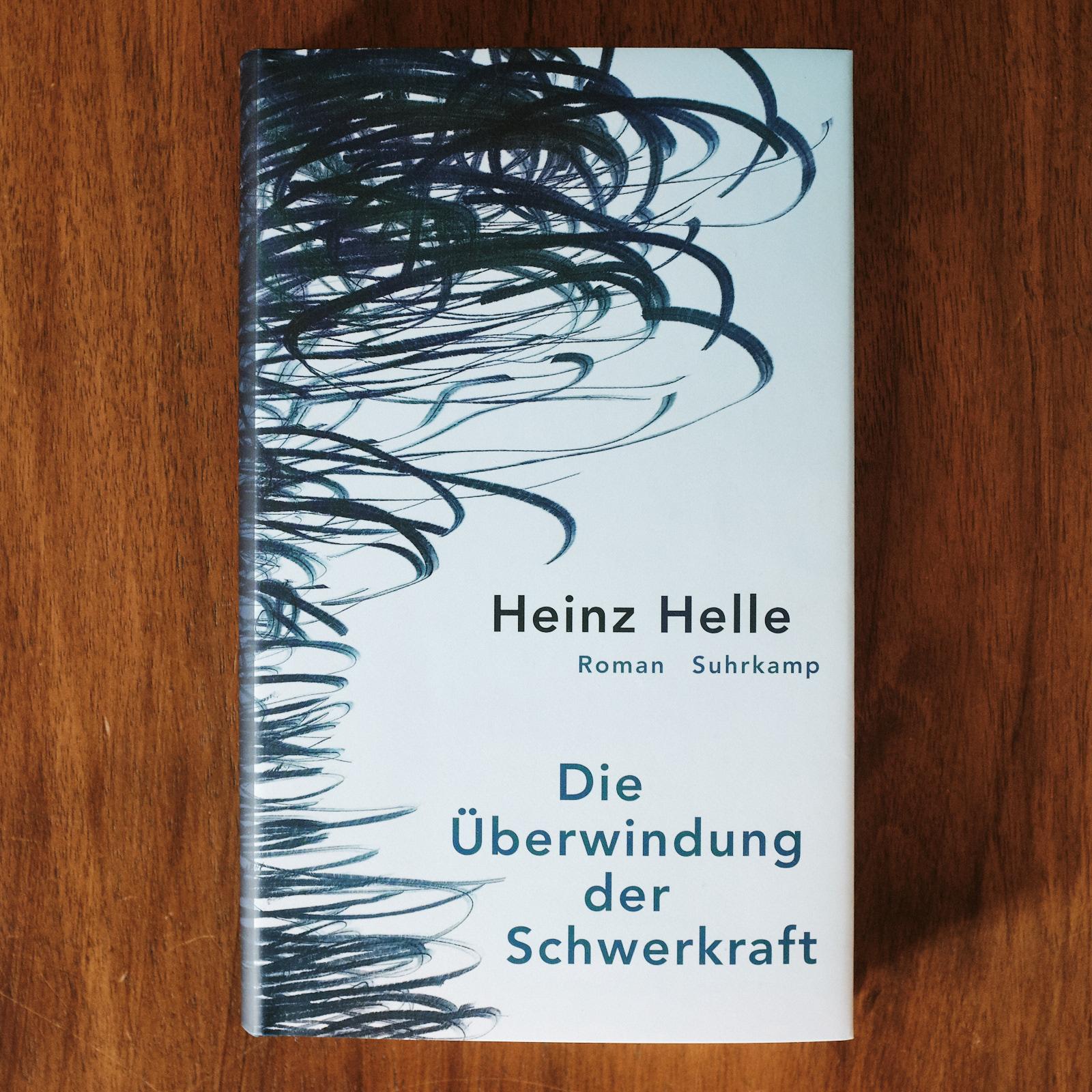 Heinz Helle.  Die Überwindung der Schwerkraft.  Frankfurt am Main: Suhrkamp 2018.
