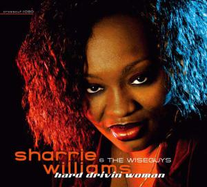 "Sharrie Williams ""Hard Drivin Woman"", cross cut records 2004"