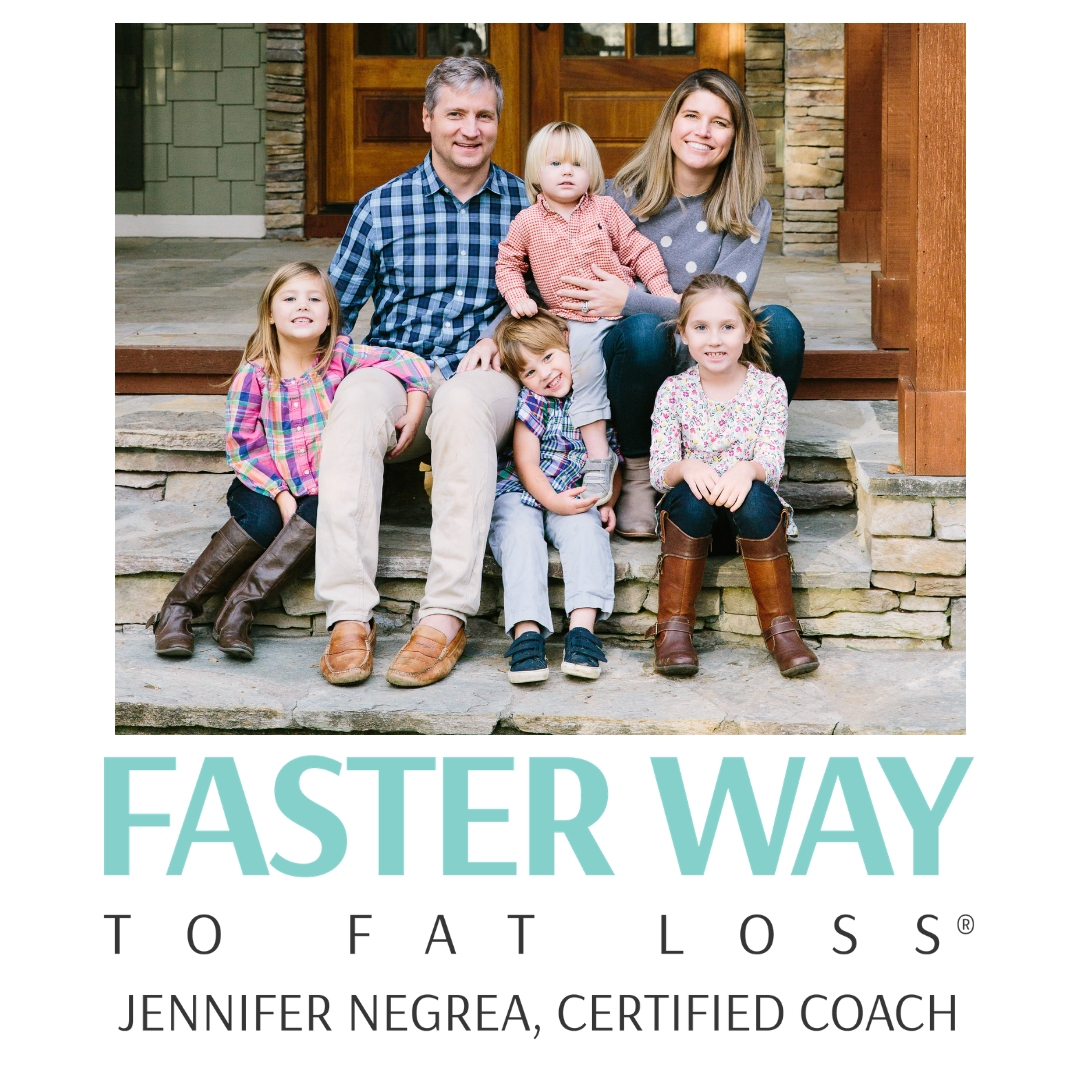 Jennifer Negrea - Certified FASTer Way to Fat Loss® Coach, Full Time Realtor and Full Time MommaAfter several rounds of the FASTer Way I decided I had to become a certified coach to spread the word and help others feel their very best! This program is like no other I have tried (and I've tried them all!). Health, sports and nutrition have always been a passion of mine and this is a dream come true to help you on your journey. I have been married for 10 years and we have 4 children ages (7,5,4, and 2) as well as our first born fur baby, Hunter. I am also a full time realtor in Asheville, NC so I totally get the busy lifestyle and want you to know that you can do this and do it well! We are here to support you on this journey and know that you will thrive as long as you trust the process! XO, Jen