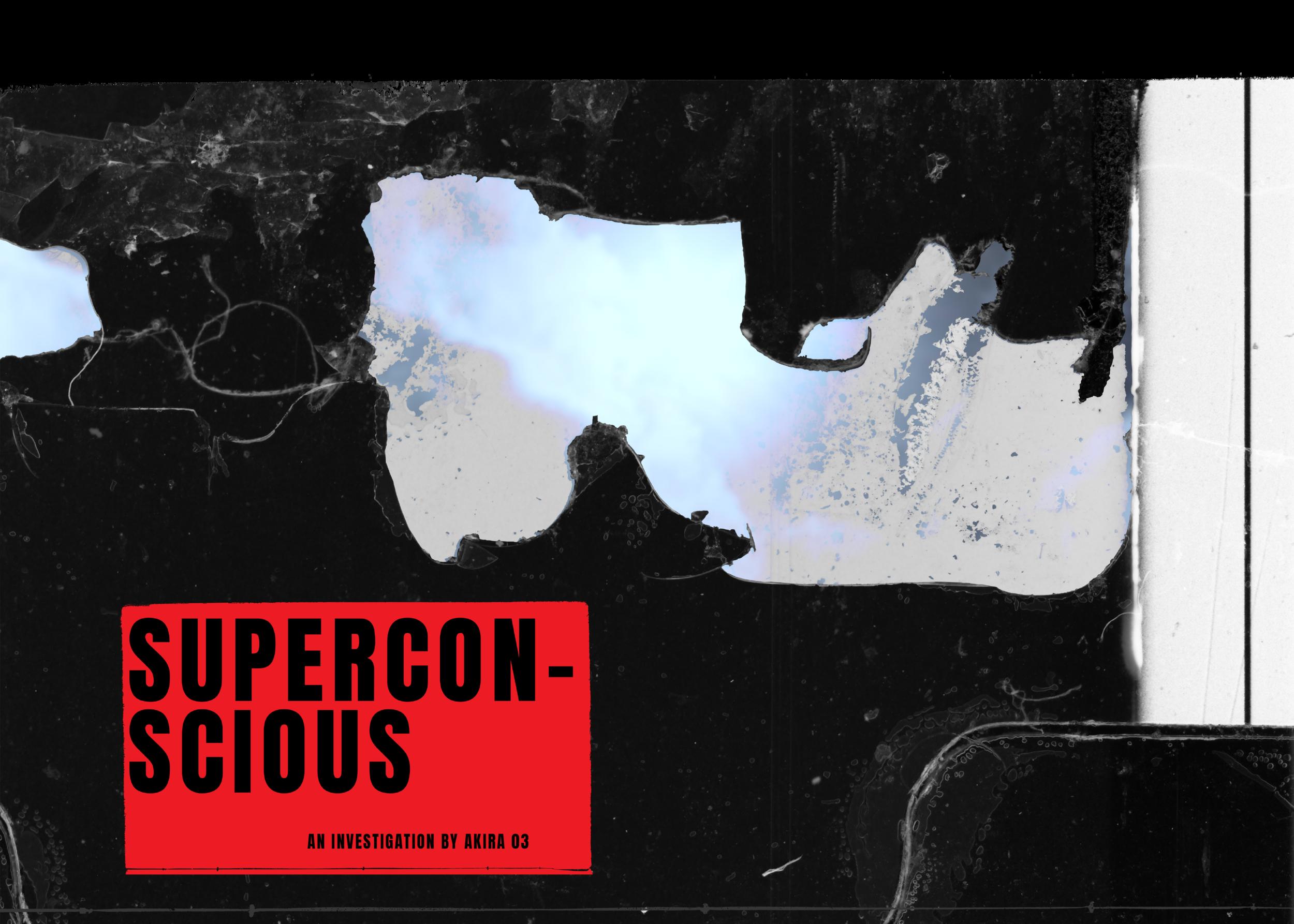 SUPERCONSCIOUS — AKIRA 03