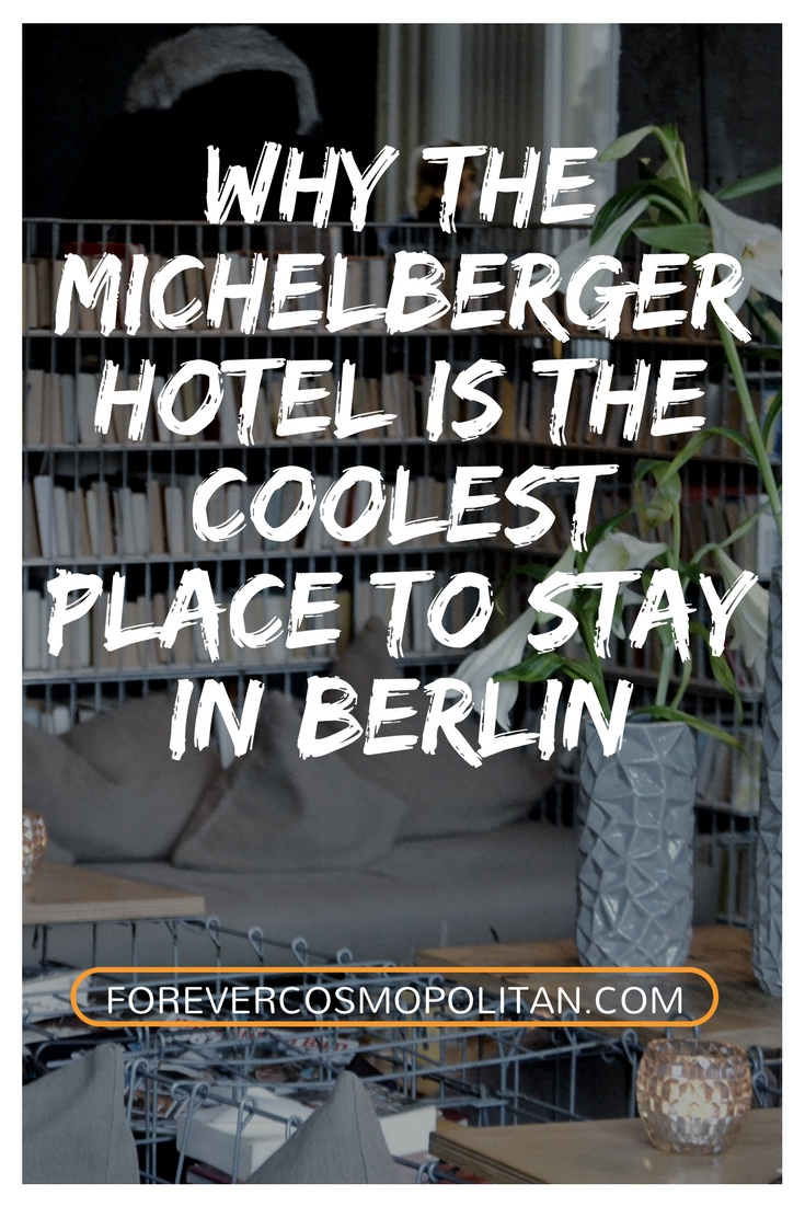 WHY THE MICHELBERGER HOTEL IS THE COOLEST PLACE TO STAY IN BERLIN