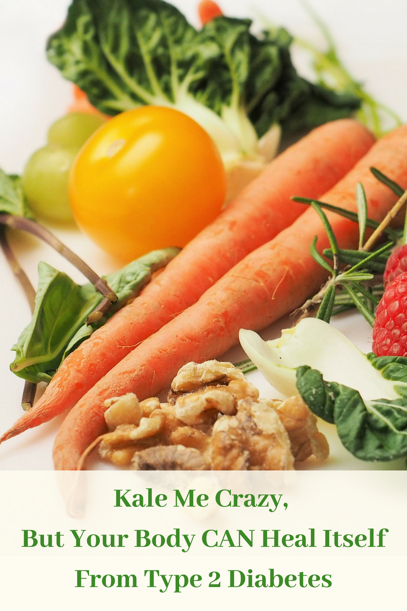 Kale Me Crazy, But Your Body CAN Heal Itself From Type 2 Diabetes.png