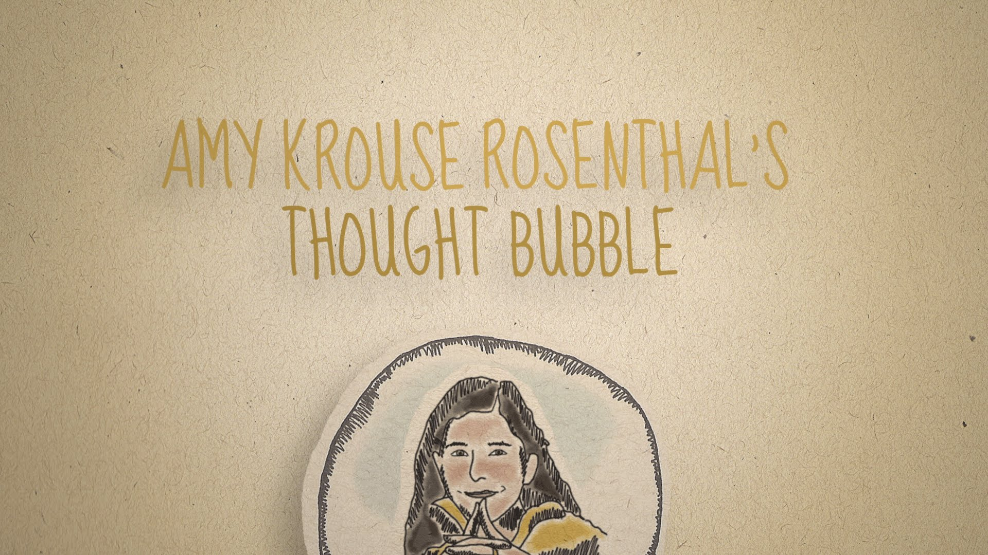 Kindness Though Bubble , created and narrated by  Amy Krouse Rosenthal and animated and produced by Thought Bubble