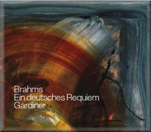 Brahms: Ein deutsches RequiemSir John Eliot gardiner / Orchestre Révolutionnaire et Romantique / Monteverdi ChoirSDG, 2012 -