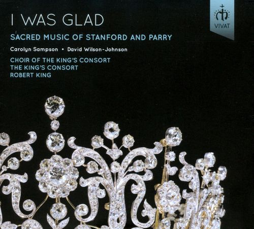 I Was Glad: Sacred Music of Stanford & ParryChoir of the King's Consort / The King's Consort / Robert KingVivat, 2013 -