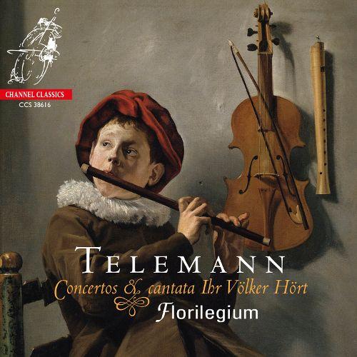 Telemann Concertos & Cantata Ihr Völker HörtFlorilegiumChannel Classics, 2017 -