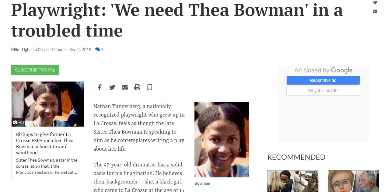 La Crosse Tribune - Nathan Yungerberg, a nationally recognized playwright who grew up in La Crosse, feels as though the late Sister Thea Bowman is speaking to him as he contemplates writing a play about her life. (click image for full article)