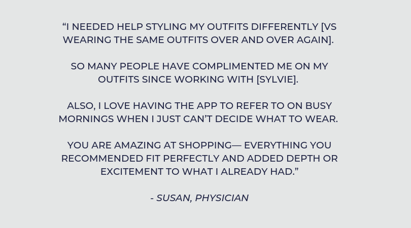 """[Sylvie] helped me find a dress for a benefit I was chairing. She helped me find a perfect dress for the benefit, one where I felt confident and comfortable. [Sylvie] listened well, asked questions, and didn't (5).png"