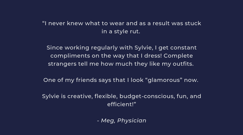 """[Sylvie] helped me find a dress for a benefit I was chairing. She helped me find a perfect dress for the benefit, one where I felt confident and comfortable. [Sylvie] listened well, asked questions, and didn't (6).png"